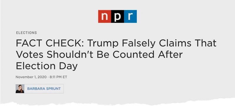 NPR: FACT CHECK: Trump Falsely Claims That Votes Shouldn't Be Counted After Election Day